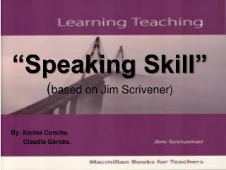 Speaking Skill   based on Jim Scrivener