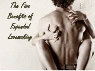 The Five Benefits of Expanded Lovemaking