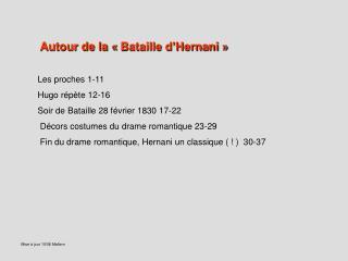 Autour de la   Bataille d Hernani    Les proches 1-11 Hugo r p te 12-16 Soir de Bataille 28 f vrier 1830 17-22  D cors c