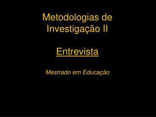 Metodologias de Investiga  o II  Entrevista  Mestrado em Educa  o  jfm, 2005