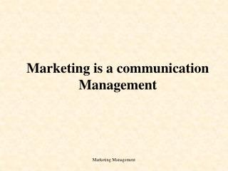 Marketing is a communication Management