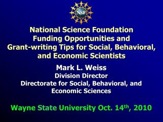 Mark L. Weiss  Division Director Directorate for Social, Behavioral, and Economic Sciences  Wayne State University Oct.