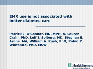 EMR use is not associated with better diabetes care   Patrick J. O Connor, MD, MPH, A. Lauren Crain, PhD, Leif I. Solber