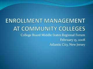 ENROLLMENT MANAGEMENT AT COMMUNITY COLLEGES