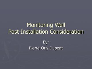 Monitoring Well  Post-Installation Consideration