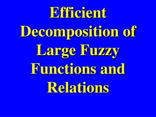Efficient Decomposition of Large Fuzzy Functions and Relations
