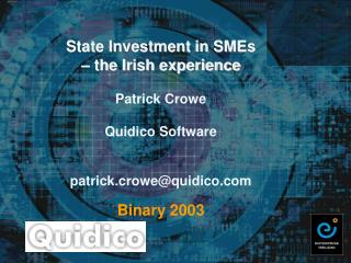 State Investment in SMEs    the Irish experience  Patrick Crowe  Quidico Software   patrick.crowequidico