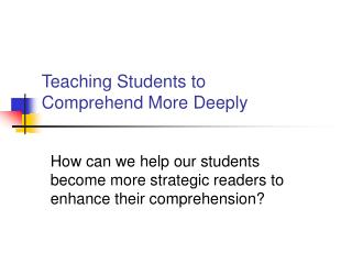 Teaching Students to  Comprehend More Deeply