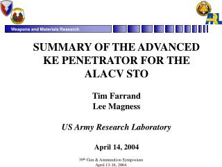 SUMMARY OF THE ADVANCED KE PENETRATOR FOR THE ALACV STO   Tim Farrand Lee Magness  US Army Research Laboratory  April 14