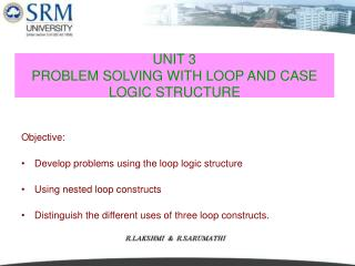 UNIT 3  PROBLEM SOLVING WITH LOOP AND CASE LOGIC STRUCTURE
