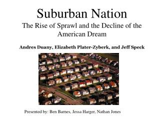 Suburban Nation The Rise of Sprawl and the Decline of the American Dream  Andres Duany, Elizabeth Plater-Zyberk, and Jef