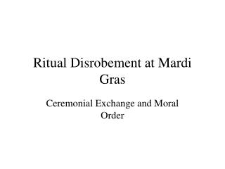 Ritual Disrobement at Mardi Gras