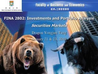 FINA 2802: Investments and Portfolio Analysis  Securities Markets  Dragon Yongjun Tang  January 21  23, 2010