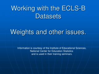 Working with the ECLS-B Datasets   Weights and other issues.