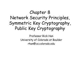 Chapter 8 Network Security Principles, Symmetric Key Cryptography, Public Key Cryptography