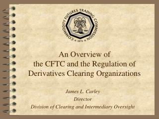 An Overview of the CFTC and the Regulation of Derivatives Clearing Organizations