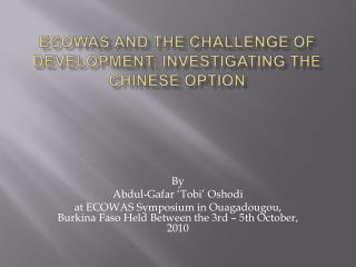 ECOWAS AND THE CHALLENGE OF DEVELOPMENT: INVESTIGATING THE CHINESE OPTION
