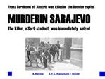 Franz Ferdinand of  Austria was killed in  the Bosnian capital MURDER IN SARAJEVO The killer, a Serb student, was immedi