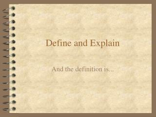 Define and Explain