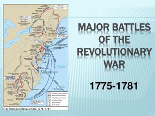 MAJOR REVOLUTIONARY WAR BATTLES  1775-1781