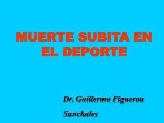MUERTE SUBITA EN EL DEPORTE      Dr. Guillermo Figueroa    Sunchales