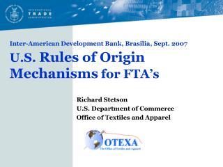 Inter-American Development Bank, Brasilia, Sept. 2007  U.S. Rules of Origin Mechanisms for FTA s