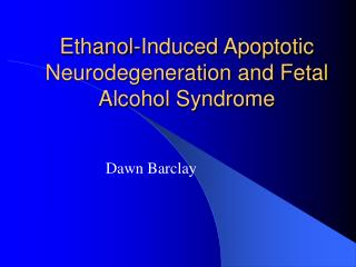 Ethanol-Induced Apoptotic Neurodegeneration and Fetal Alcohol Syndrome