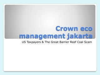 Crown eco management jakarta-US Taxpayers & The Great Barrie