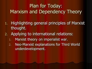 Plan for Today:  Marxism and Dependency Theory