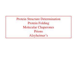Protein Structure Determination Protein Folding Molecular Chaperones Prions Alzyheimer s