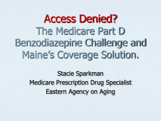 Access Denied The Medicare Part D Benzodiazepine Challenge and Maine s Coverage Solution.