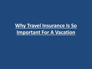 Why Travel Insurance Is So Important For A Vacation