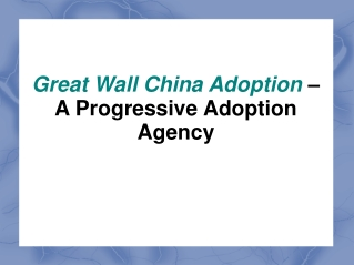 Great Wall China Adoption � A Progressive Adoption Agency