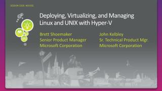 Deploying, Virtualizing, and Managing  Linux and UNIX with Hyper-V