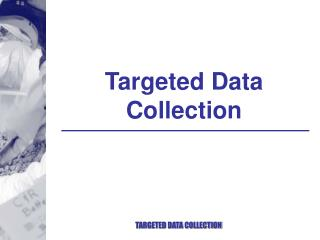 Targeted Data Collection