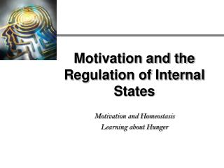 Motivation and the Regulation of Internal States  Motivation and Homeostasis Learning about Hunger