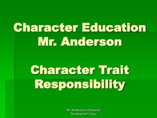 Character Education Mr. Anderson  Character Trait Responsibility