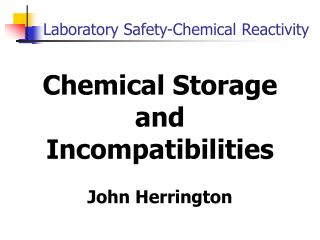 Chemical Storage and Incompatibilities  John Herrington