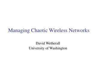 Managing Chaotic Wireless Networks