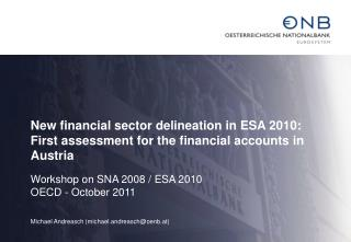 New financial sector delineation in ESA 2010: First assessment for the financial accounts in Austria  Workshop on SNA 20