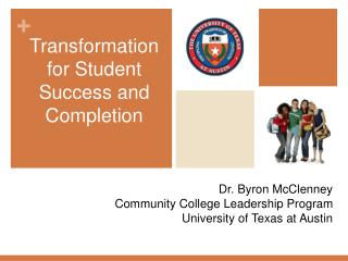 Dr. Byron McClenney Community College Leadership Program University of Texas at Austin