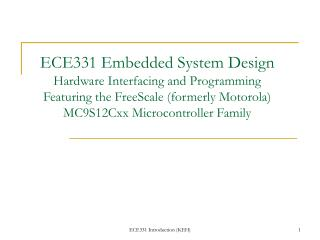 ECE331 Embedded System Design Hardware Interfacing and Programming Featuring the FreeScale formerly Motorola MC9S12Cxx M