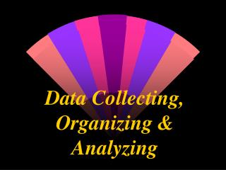 Data Collecting, Organizing  Analyzing