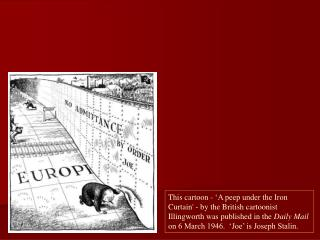 This cartoon -  A peep under the Iron Curtain - by the British cartoonist Illingworth was published in the Daily Mail on