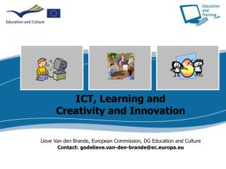 ICT, Learning and Creativity and Innovation    Lieve Van den Brande, European Commission, DG Education and Culture  Cont