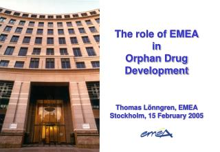 The role of EMEA  in  Orphan Drug Development       Thomas L nngren, EMEA  Stockholm, 15 February 2005