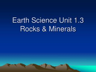 Earth Science Unit 1.3 Rocks  Minerals