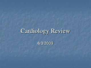 Cardiology Review