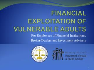 FINANCIAL EXPLOITATION OF VULNERABLE ADULTS