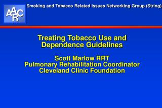 Treating Tobacco Use and  Dependence Guidelines  Scott Marlow RRT Pulmonary Rehabilitation Coordinator Cleveland Clinic